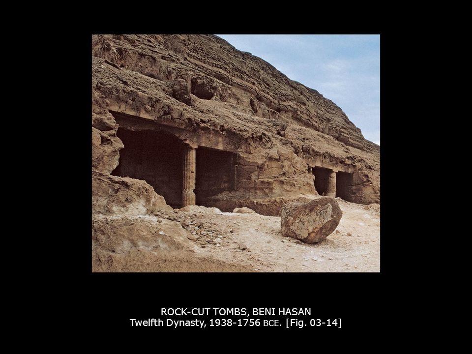 ROCK-CUT TOMBS, BENI HASAN Twelfth Dynasty, 1938-1756 BCE. [Fig. 03-14]